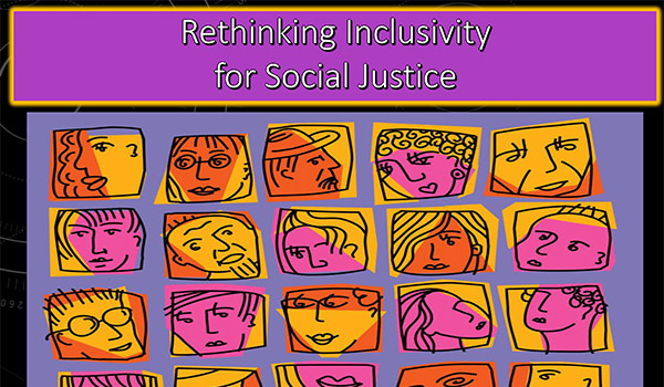 Rethinking Inclusivity for Social Justice